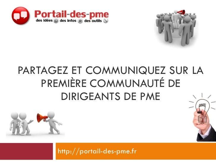 PARTAGEZ ET COMMUNIQUEZ SUR LA PREMIÈRE COMMUNAUTÉ DE DIRIGEANTS DE PME http://portail-des-pme.fr