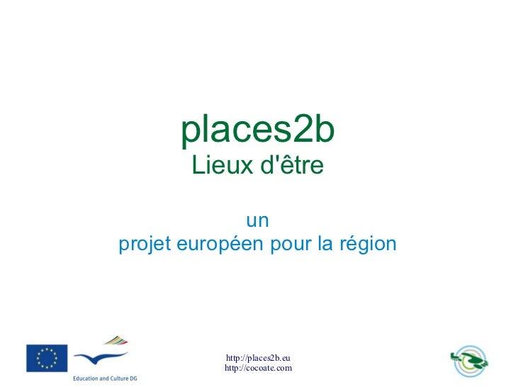 places2b       Lieux dêtre             unprojet européen pour la région           http://places2b.eu           http://coco...