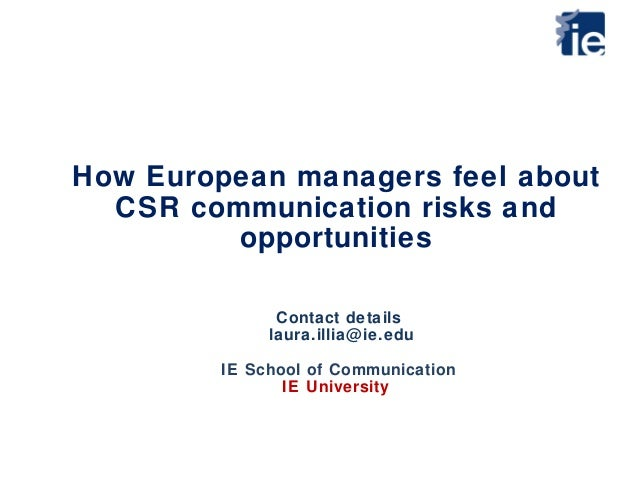 How European managers feel about CSR communication risks and opportunities Contact details laura.illia@ie.edu IE School of...