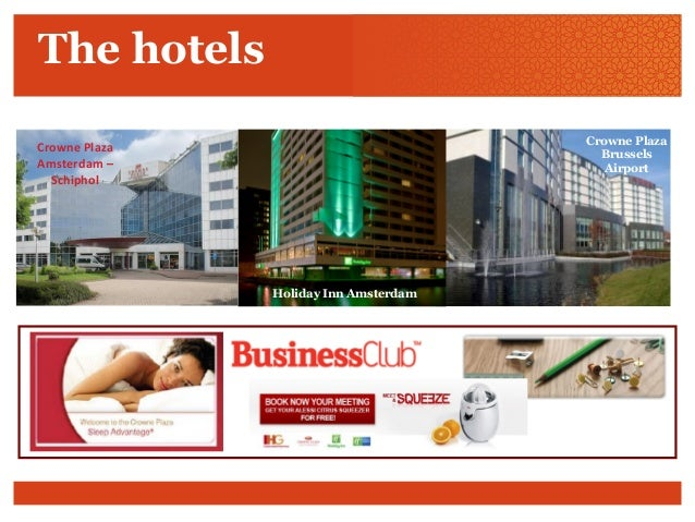The hotels Holiday Inn Amsterdam Crowne Plaza Brussels Airport Holiday Inn Amsterdam Crowne Plaza Amsterdam – Schiphol Cro...