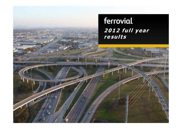 2012 full year                                            results1   E-mail: ir@ferrovial.es – Tel: +34 91 586 27 30