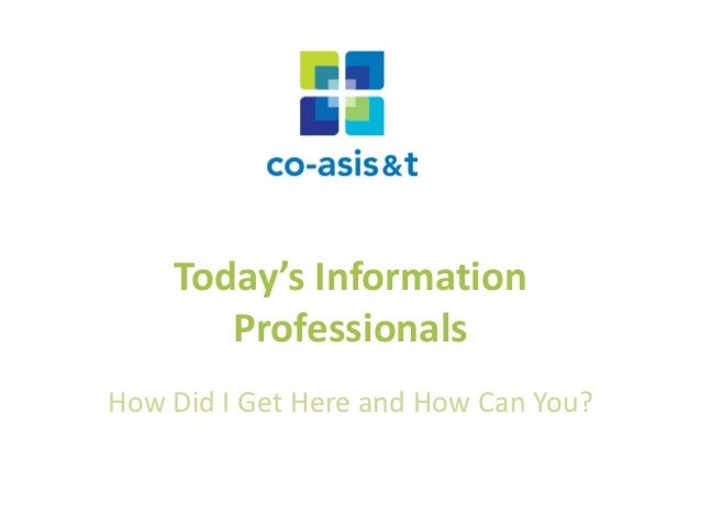 Today's Information Professionals:How Did I Get Here and How Can You?