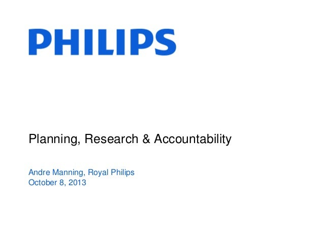 Planning, Research & Accountability Andre Manning, Royal Philips October 8, 2013