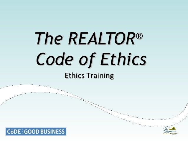 The REALTOR Code of Ethics ®  Ethics Training
