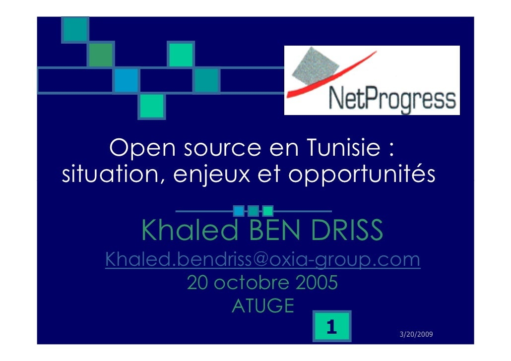Open source en Tunisie : situation, enjeux et opportunités        Khaled BEN DRISS    Khaled.bendriss@oxia-group.com      ...