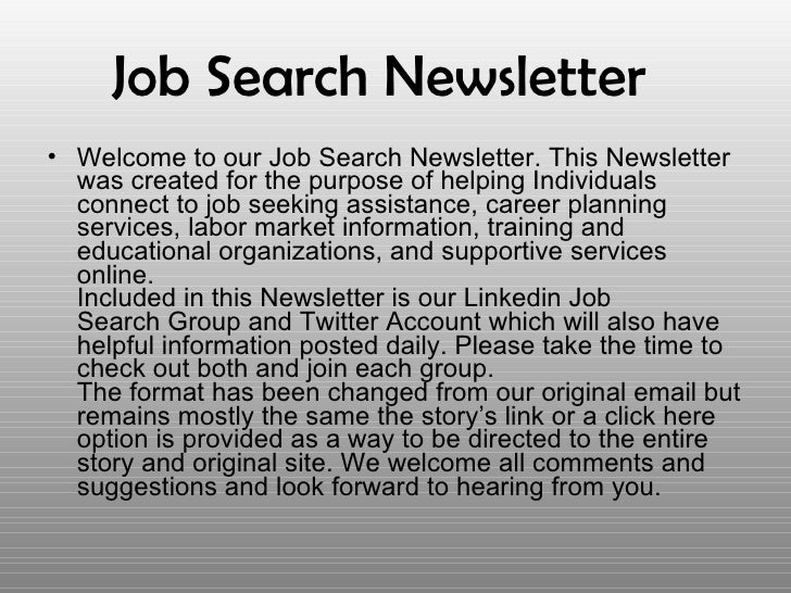 <ul><li>Welcome to our Job Search Newsletter. This Newsletter was created for the purpose of helping Individuals connect t...
