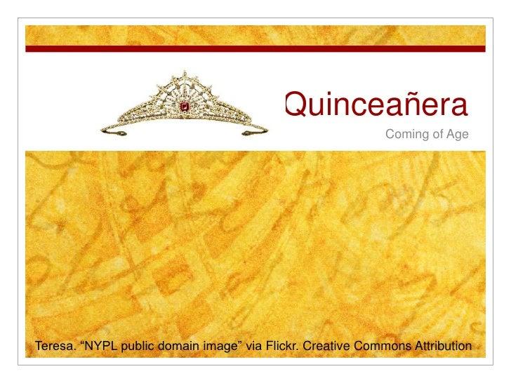 "Quinceañera<br />Coming of Age<br />Teresa. ""NYPL public domain image"" via Flickr. Creative Commons Attribution<br />"