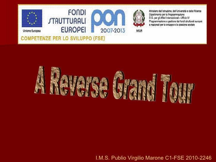 I.M.S. Publio Virgilio Marone C1-FSE 2010-2246 A Reverse Grand Tour