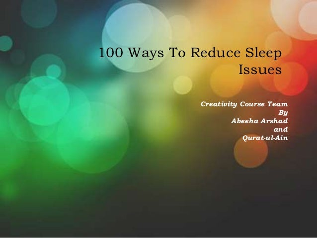 100 Ways To Reduce Sleep                  Issues             Creativity Course Team                                   By  ...