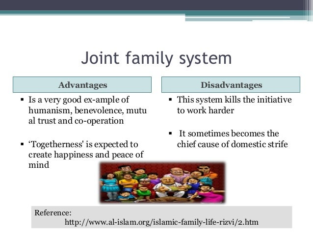 disadvantages of joint family However, as the social landscape changes, so do ideas and perceptions of  different family types every family structure has advantages and disadvantages.