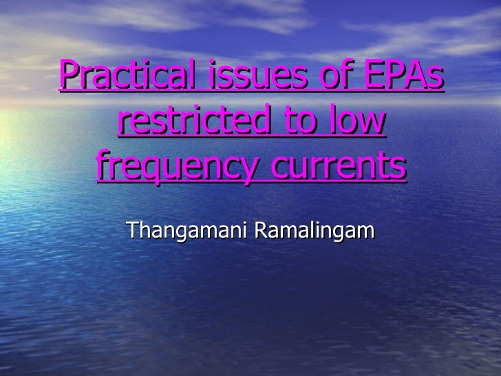 Practical issues of EPAs restricted to low frequency currents Thangamani Ramalingam