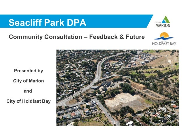Seacliff Park DPACommunity Consultation – Feedback & Future   Presented by  City of Marion       andCity of Holdfast Bay