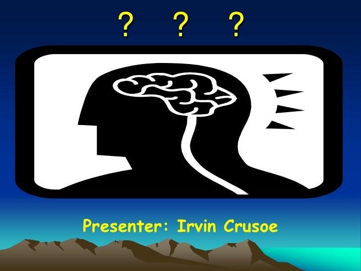 ?    ?    ?<br />Presenter: Irvin Crusoe<br />