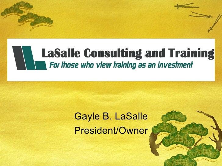 Gayle B. LaSalle President/Owner