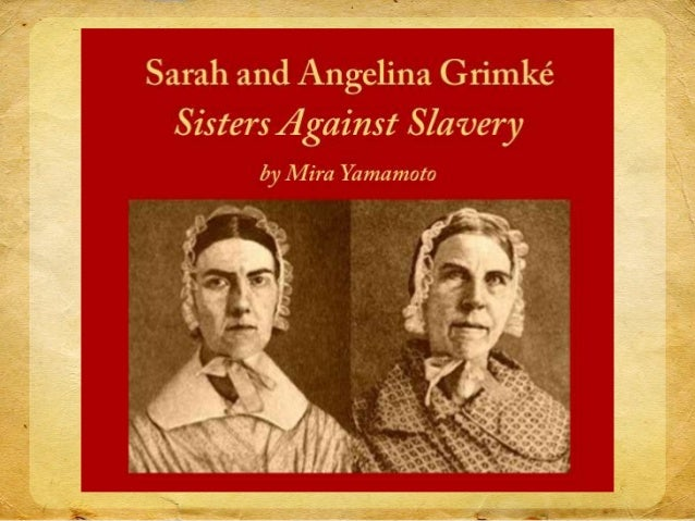 At the turn of the 19th century, about 60 years before the start of the  Civil War, the sisters Sarah and Angelina Grimké ...