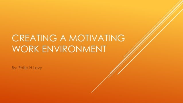 creating a motivating environment Join scott blanchard for an in-depth discussion in this video creating a motivating work environment, part of stepping up to leadership.