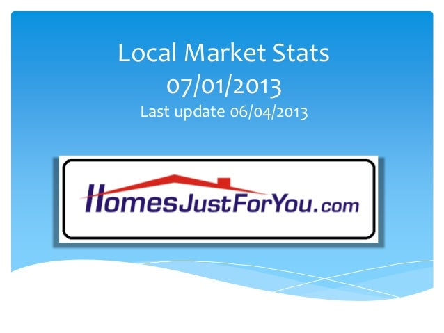 Local Market Stats 07/01/2013 Last update 06/04/2013