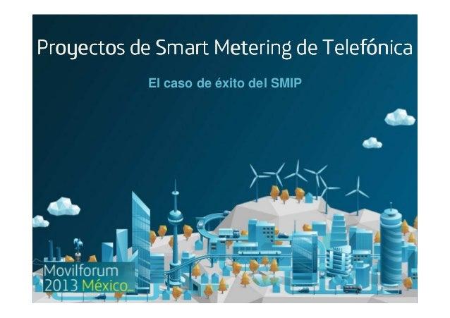 Proyectos de Smart Metering de Telefónica, el caso de éxito del SMIP