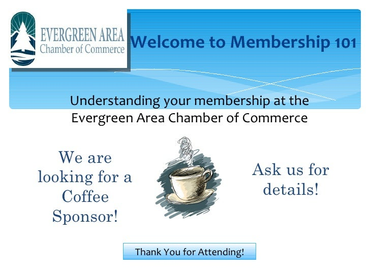 Welcome to Membership 101    Understanding your membership at the    Evergreen Area Chamber of Commerce   We arelooking fo...