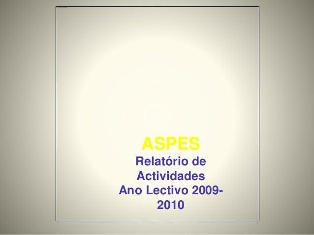 ASPES Relatório de Actividades Ano Lectivo 2009- 2010