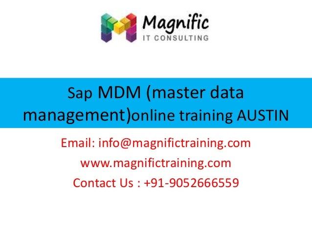 Sap MDM (master data management)online training AUSTIN Email: info@magnifictraining.com www.magnifictraining.com Contact U...