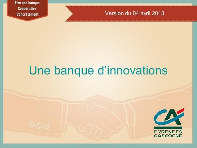 Version du 04 avril 2013Une banque d'innovations