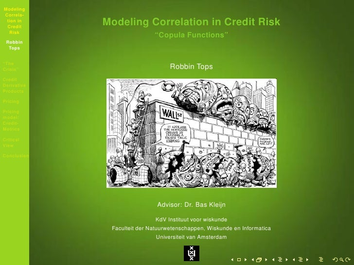 on default correlation a copula function Topic two { default correlation and industrial correlation models 21 mixture models for modeling default correlation 22 creditrisk+ 23 creditmetrics and copula functions 1 21 mixture models for modeling default correlation.