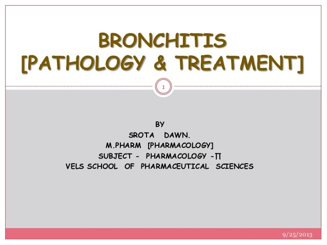 BY SROTA DAWN. M.PHARM [PHARMACOLOGY] SUBJECT - PHARMACOLOGY -∏ VELS SCHOOL OF PHARMACEUTICAL SCIENCES BRONCHITIS [PATHOLO...