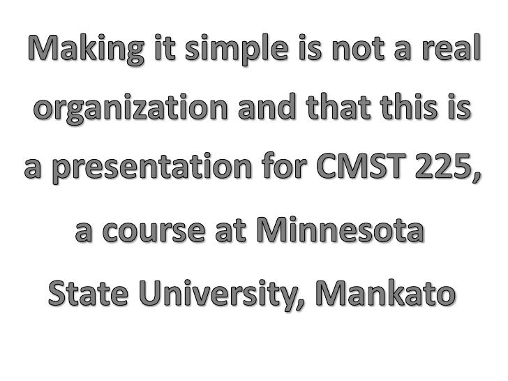 Making it simple is not a real<br />organization and that this is<br />a presentation for CMST 225,<br />a course at Minne...