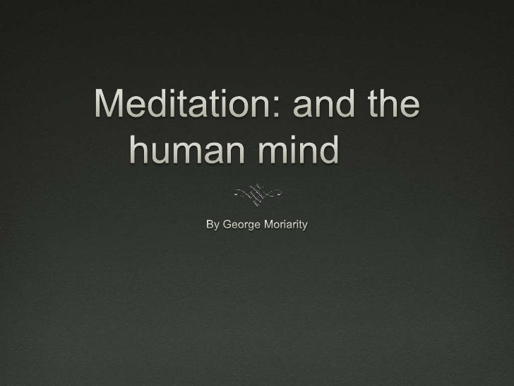 Meditation: and the human mind	<br />By George Moriarity<br />