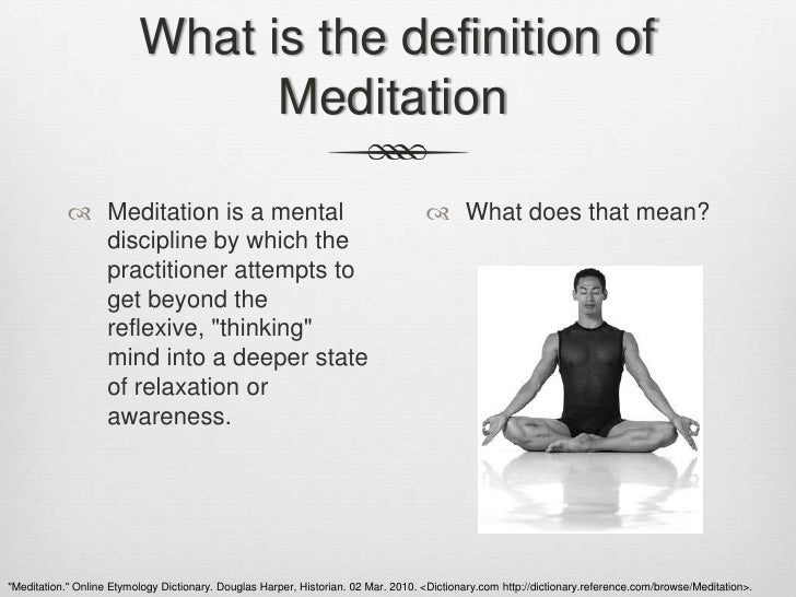 a description of websters dictionary definition of meditation Meditation definition is - a discourse intended to express its author's reflections or   for spanish speakers britannica english: translation of meditation for arabic.