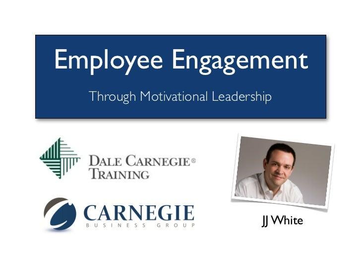 Employee Engagement  Through Motivational Leadership                               JJ White