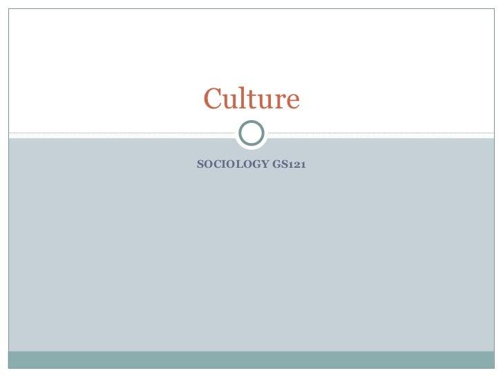 SOCIOLOGY GS121 Culture