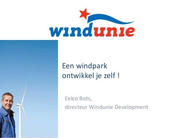 Een windpark ontwikkel je zelf ! Eelco Bots, directeur Windunie Development