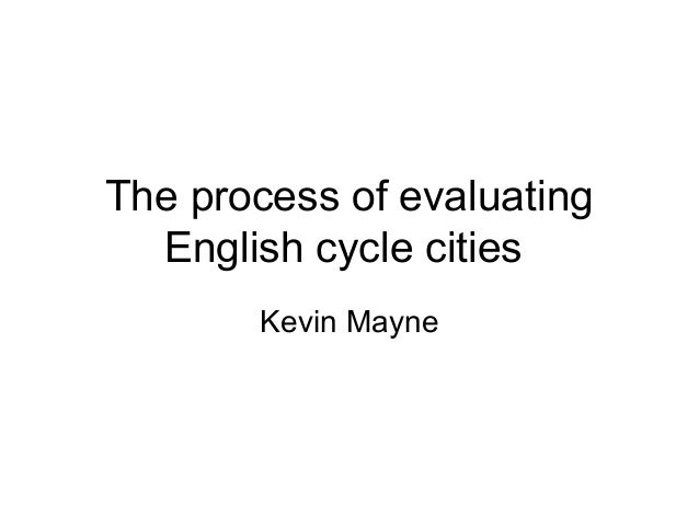 The process of evaluating English cycle cities Kevin Mayne