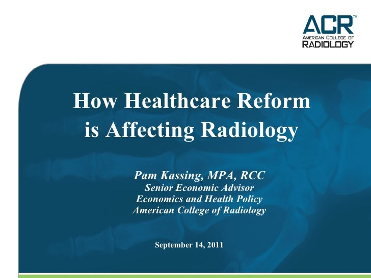 Pam Kassing, MPA, RCC Senior Economic Advisor Economics and Health Policy American College of Radiology How Healthcare Ref...