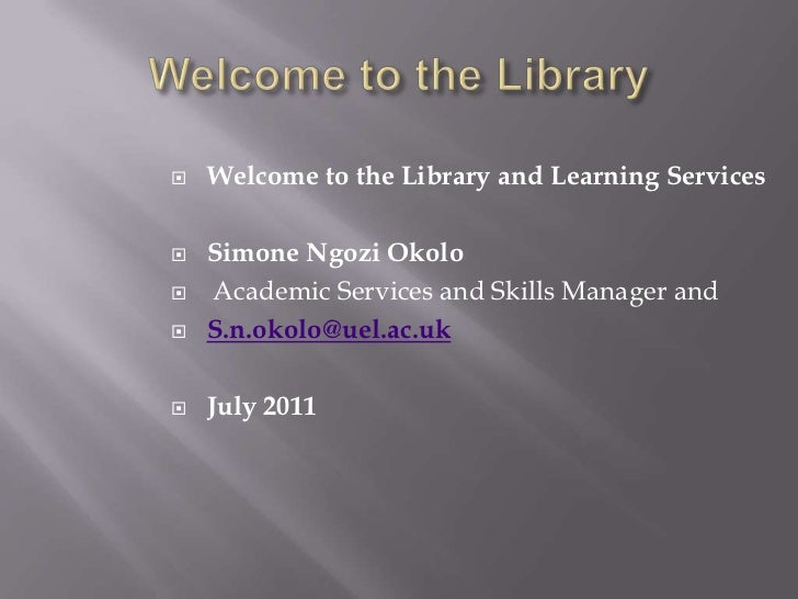 Welcome to the Library<br />Welcome to the Library and Learning Services<br />Simone Ngozi Okolo<br />Academic Services an...
