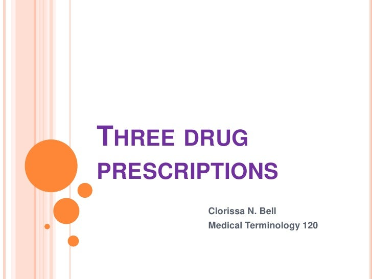 Three drug prescriptions <br />Clorissa N. Bell<br />Medical Terminology 120<br />