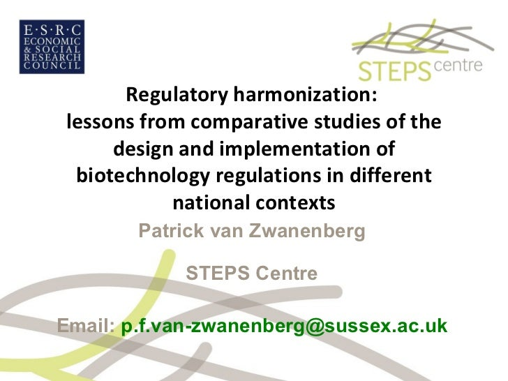 Regulatory harmonization:  lessons from comparative studies of the design and implementation of biotechnology regulations ...
