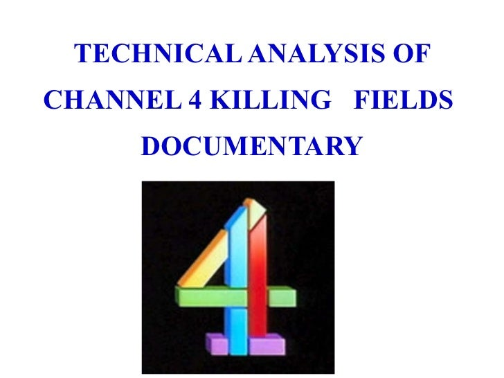 TECHNICAL ANALYSIS OF CHANNEL 4 KILLING  FIELDS  DOCUMENTARY