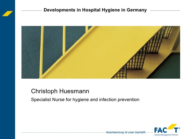 Developments in Hospital Hygiene in Germany Christoph Huesmann Specialist Nurse for hygiene and infection prevention