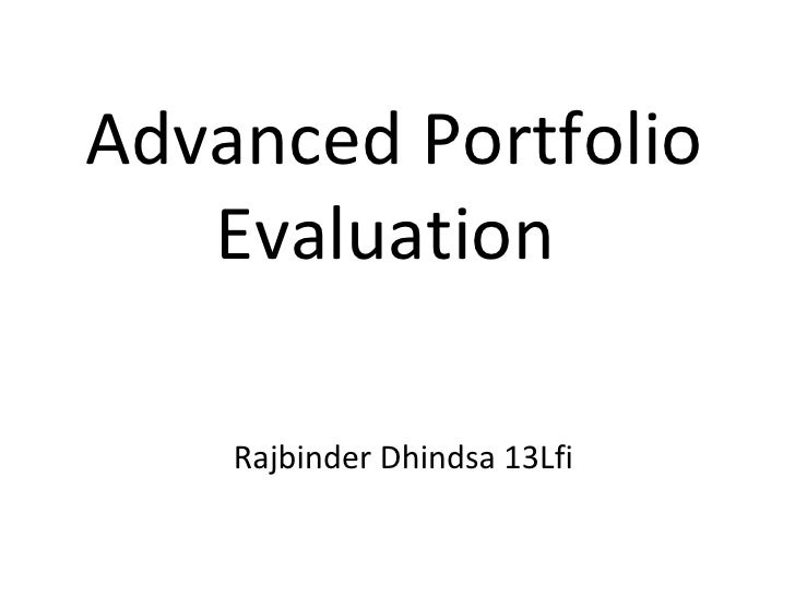 Advanced Portfolio Evaluation  Rajbinder Dhindsa 13Lfi