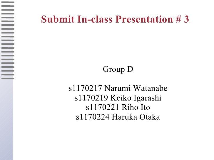 Submit In-class Presentation # 3                 Group D       s1170217 Narumi Watanabe        s1170219 Keiko Igarashi    ...