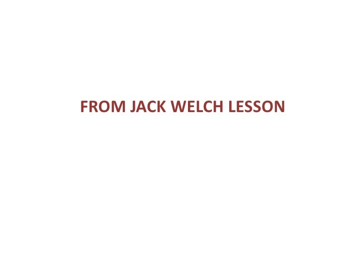 FROM JACK WELCH LESSON<br />