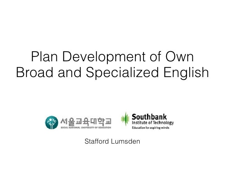 Plan Development of OwnBroad and Specialized English          Stafford Lumsden