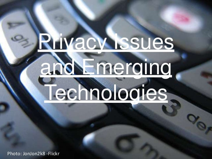 Privacy Issues and Emerging Technologies<br />Photo: JonJon2k8 -Flickr<br />
