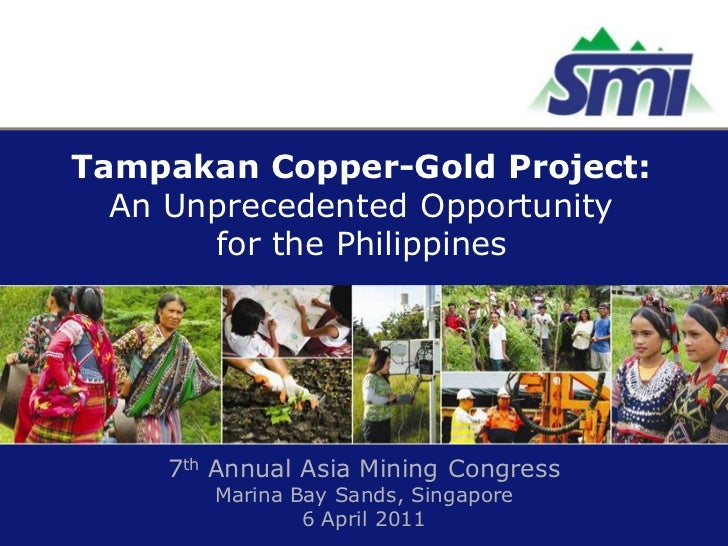 Tampakan Copper-Gold Project:  An Unprecedented Opportunity       for the Philippines    7th Annual Asia Mining Congress  ...
