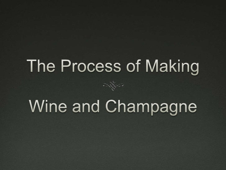 The Process of Making Wine and Champagne