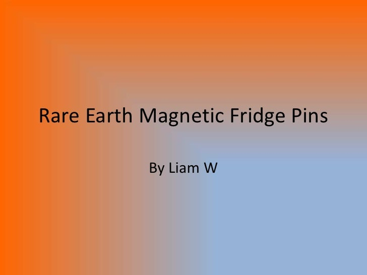 Rare Earth Magnetic Fridge Pins<br />By Liam W<br />