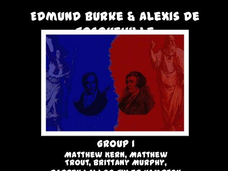 Edmund Burke & Alexis de Tocqueville<br />Group I <br />Matthew Kern, Matthew Trout, Brittany Murphy, <br />Darren Lalloo ...